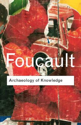 Archaeology of Knowledge - Foucault, Michel, and Foucault, M