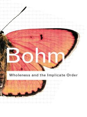 Wholeness and the Implicate Order - Bohm, David