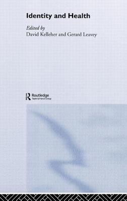 Identity and Health - Kelleher, David (Editor), and Leavey, Gerard (Editor)