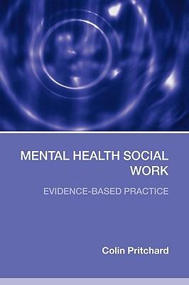 Mental Health Social Work: Evidence-Based Practice - Pritchard, Colin