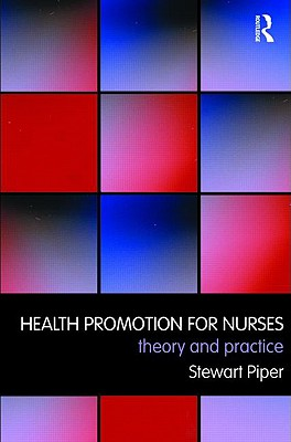 Health Promotion for Nurses: Theory and Practice - Piper Stewart, and Piper, Stewart