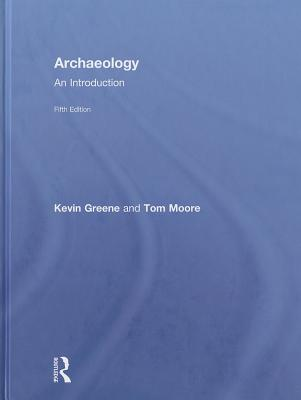 Archaeology: An Introduction - Greene, Kevin, and Moore, Tom