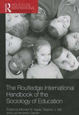 The Routledge International Handbook of the Sociology of Education - Apple, Michael W. (Editor), and Ball, Stephen J. (Editor), and Gandin, Luis Armando (Editor)
