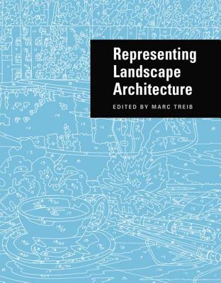 Representing Landscape Architecture - Treib, Marc (Editor)