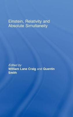 Einstein, Relativity and Absolute Simultaneity - Craig, William Lane (Editor), and Smith, Quentin, Professor (Editor)