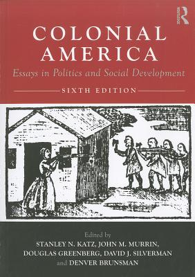 Colonial America: Essays in Politics and Social Development - Katz, Stanley N (Editor), and Murrin, John M (Editor), and Greenberg, Douglas (Editor)