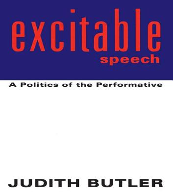 Excitable Speech: A Politics of the Performative - Butler, Judith P