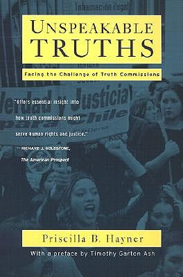 Unspeakable Truths: Facing the Challenge of Truth Commissions - Hayner, Priscilla B, and Ash, Timothy Garton (Preface by)