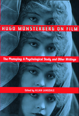 Hugo Munsterberg on Film: The Photoplay: A Psychological Study and Other Writings - Munsterberg, Hugo, and Langdale, Allan (Editor)