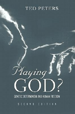 Playing God?: Genetic Determinism and Human Freedom - Peters, Ted, and Collins, Francis S, Dr., M.D., PH.D. (Foreword by)