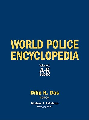 World Police Encyclopedia - Dass, Dilip K, and Das, Dilip K (Editor), and Palmiotto, Michael J (Editor)