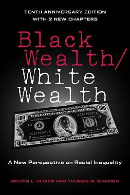 Black Wealth/White Wealth: A New Perspective on Racial Inequality - Oliver, Melvin L (Editor), and Shapiro, Thomas M (Editor)