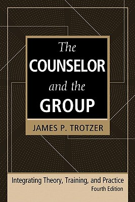 The Counselor and the Group: Integrating Theory, Training, and Practice - Trotzer, James P