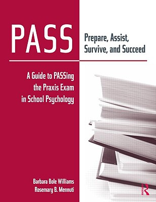 PASS: Prepare, Assist, Survive, and Succeed: A Guide to PASSing the Praxis Exam in School Psychology - Williams, Barbara Bole, and Mennuti, Rosemary B