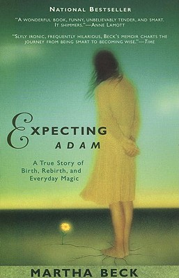 Expecting Adam: A True Story of Birth, Rebirth, and Everyday Magic - Beck, Martha
