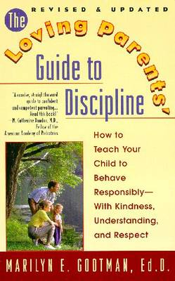 The Loving Parents' Guide to Discipline: How to Teach Your Child to Behave Responsibly--With Kindness, Understanding and Respect - Gootman, Marilyn E, Ed.D.