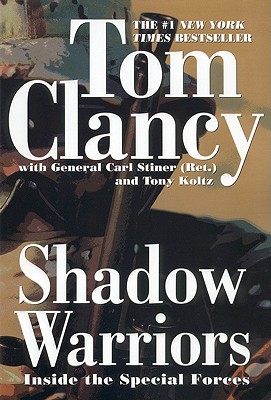 Shadow Warriors: Inside the Special Forces - Clancy, Tom, and Stiner, Carl, General, and Koltz, Tony