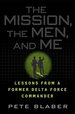 The Mission, the Men, and Me: Lessons from a Former Delta Force Commander - Blaber, Pete