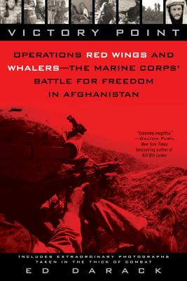 Victory Point: Operations Red Wings and Whalers - The Marine Corps' Battle for Freedom in Afghanistan - Darack, Ed