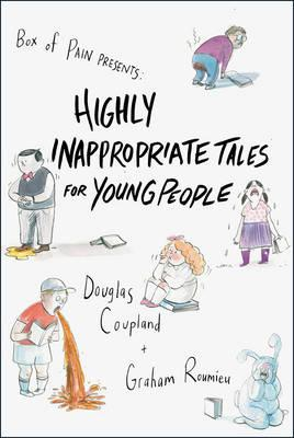 Highly Inappropriate Tales for Young People - Coupland, Douglas, and Roumieu, Graham