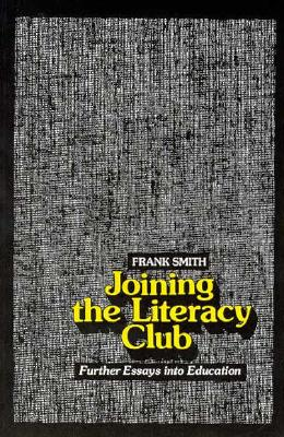 Joining the Literacy Club: Further Essays Into Education - Smith, Frank, and Smith