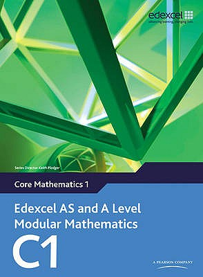 Edexcel AS and A Level Modular Mathematics Core Mathematics 1 C1 - Pledger, Keith, and Wilkins, Dave
