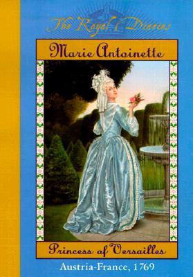 Marie Antoinette: Princess of Versailles; Austria-France, 1769 - Lasky, Kathryn