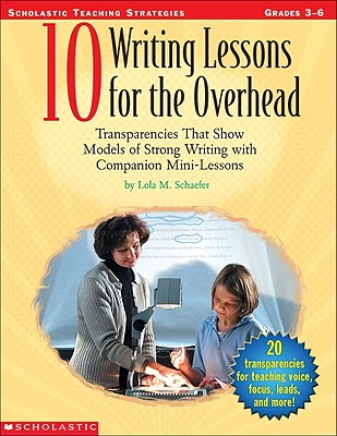 10 Writing Lessons for the Overhead - Schaefer, Lola M, and Lynch, Judy