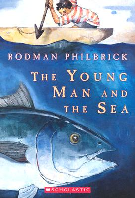 The Young Man and the Sea - Philbrick, Rodman, and Philbrick, W R, and Great Source (Prepared for publication by)