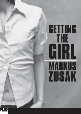 Getting the Girl - Zusak, Markus