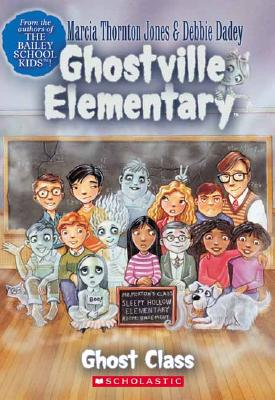 Ghost Class - Dadey, Debbie, and Jones, Marcia Thornton, and Tugeau, Jeremy (Illustrator)