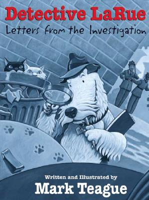Detective LaRue: Letters from the Investigation - Teague, Mark