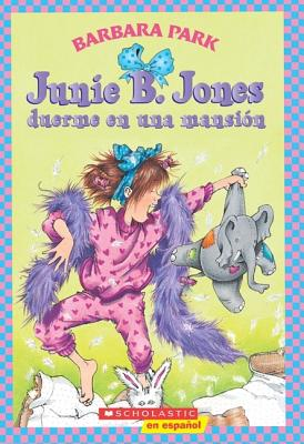 Junie B. Jones Duerme en una Mansion - Park, Barbara, and Brunkus, Denise (Illustrator)