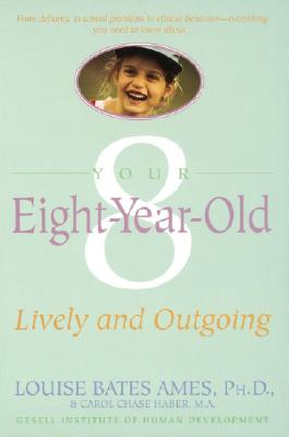 Your Eight Year Old: Lively and Outgoing - Ames, Louise Bates, and Ilg, Frances L, and Haber, Carol C