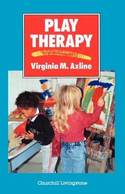 Play Therapy - Axline, Virginia Mae, and Axline, Virginia M