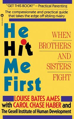 He Hit Me First: When Brothers and Sisters Fight - Ames, Louise Bates, and Gesell Institute of Human Development St, and Haber, Carol C