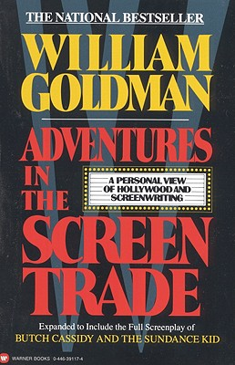 Adventures in the Screen Trade: A Personal View of Hollywood and Screenwriting - Goldman, William