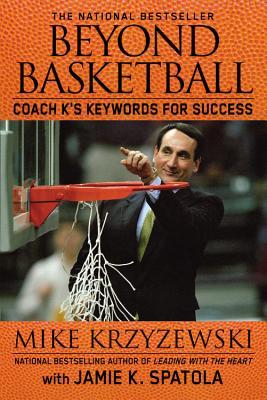 Beyond Basketball: Coach K's Keywords for Success - Krzyzewski, Mike, and Spatola, Jamie K