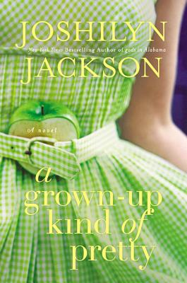 A Grown-Up Kind of Pretty - Jackson, Joshilyn