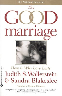 The Good Marriage: How and Why Love Lasts - Wallerstein, Judith S, and Blkeslee, Sandra, and Blakeslee, Sandra