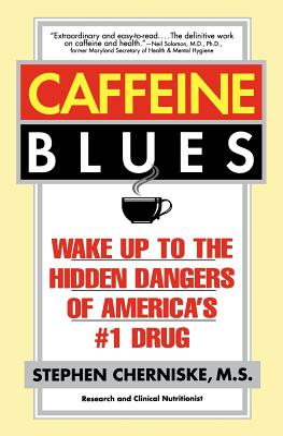 Caffeine Blues: Wake Up to the Hidden Dangers of America's #1 Drug - Cherniske, Stephen