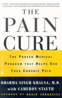 The Pain Cure: The Proven Medical Program That Helps End Your Chronic Pain - Stauth, Cameron, M.D., and Singh Khalsa, Dharma, M.D.