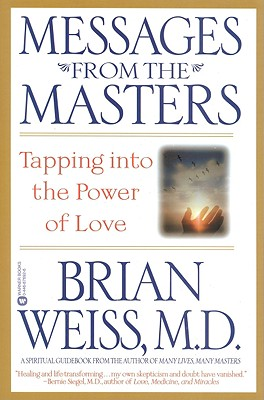 Messages from the Masters: Tapping Into the Power of Love - Weiss, Brian L, M.D.