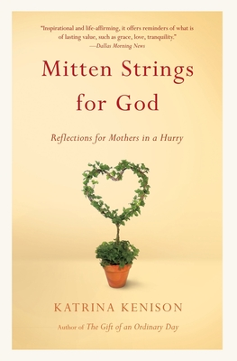 Mitten Strings for God: Reflections for Mothers in a Hurry - Kenison, Katrina