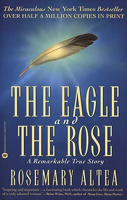 The Eagle and the Rose: A Remarkable True Story - Altea, Rosemary