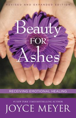 Beauty for Ashes: Receiving Emotional Healing - Meyer, Joyce