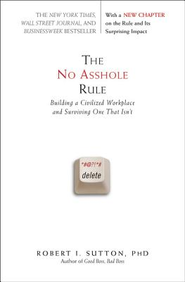 The No Asshole Rule: Building a Civilized Workplace and Surviving One That Isn't - Sutton, Robert I