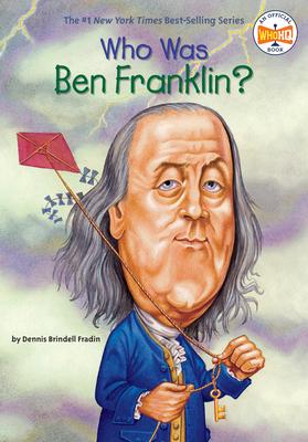 Who Was Ben Franklin? - Fradin, Dennis Brindell, and Brindell Fradin, Dennis