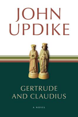 Gertrude and Claudius - Updike, John