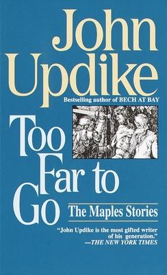 Too Far to Go: The Maples Stories - Updike, John, Professor